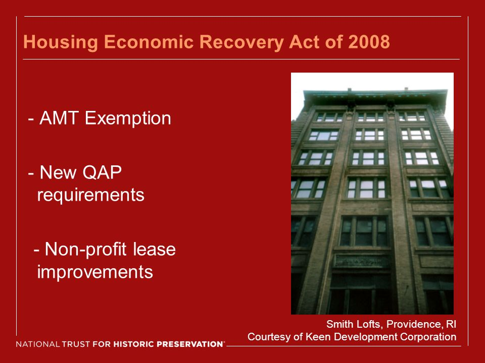 Housing Economic Recovery Act of 2008 - AMT Exemption - New QAP requirements - Non-profit lease improvements Smith Lofts, Providence, RI Courtesy of Keen Development Corporation