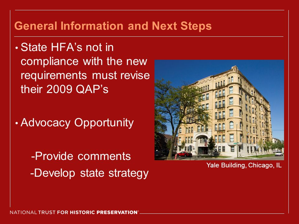 General Information and Next Steps State HFAs not in compliance with the new requirements must revise their 2009 QAPs Advocacy Opportunity -Provide comments -Develop state strategy Yale Building, Chicago, IL