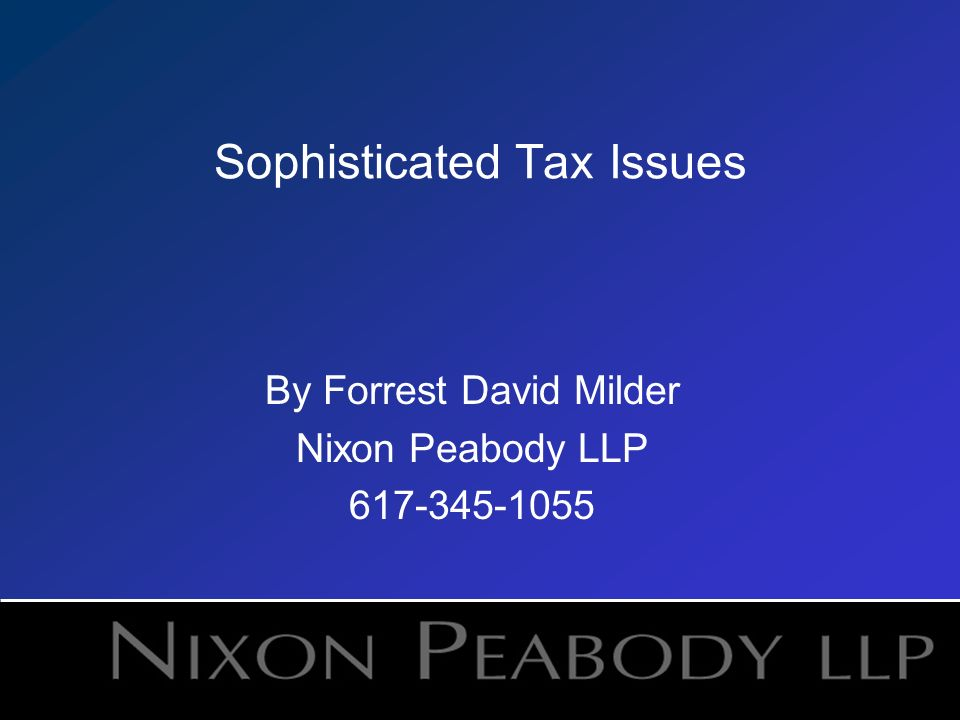 Sophisticated Tax Issues By Forrest David Milder Nixon Peabody LLP