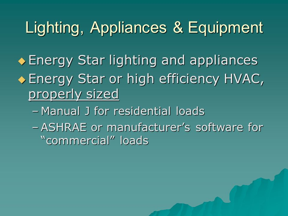 Lighting, Appliances & Equipment Energy Star lighting and appliances Energy Star lighting and appliances Energy Star or high efficiency HVAC, properly