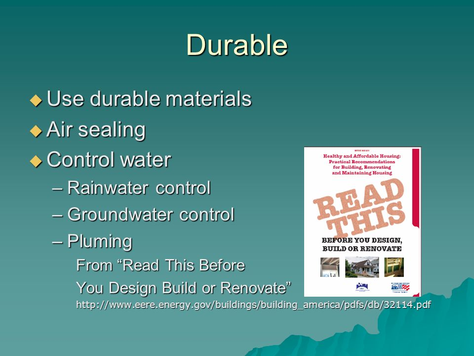 Durable Use durable materials Use durable materials Air sealing Air sealing Control water Control water –Rainwater control –Groundwater control –Plumi