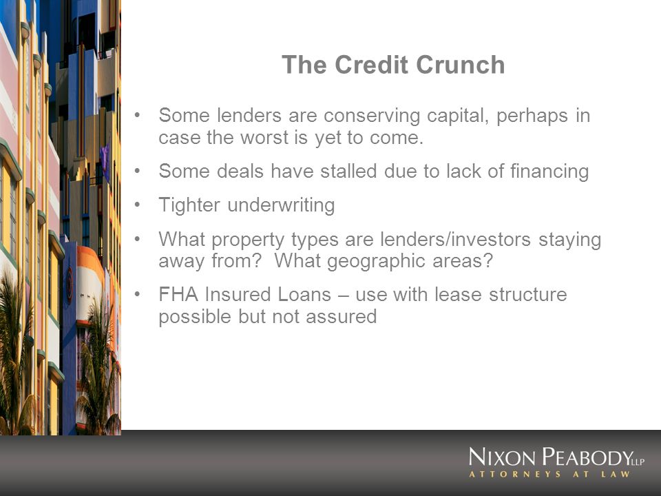 The Credit Crunch Some lenders are conserving capital, perhaps in case the worst is yet to come.