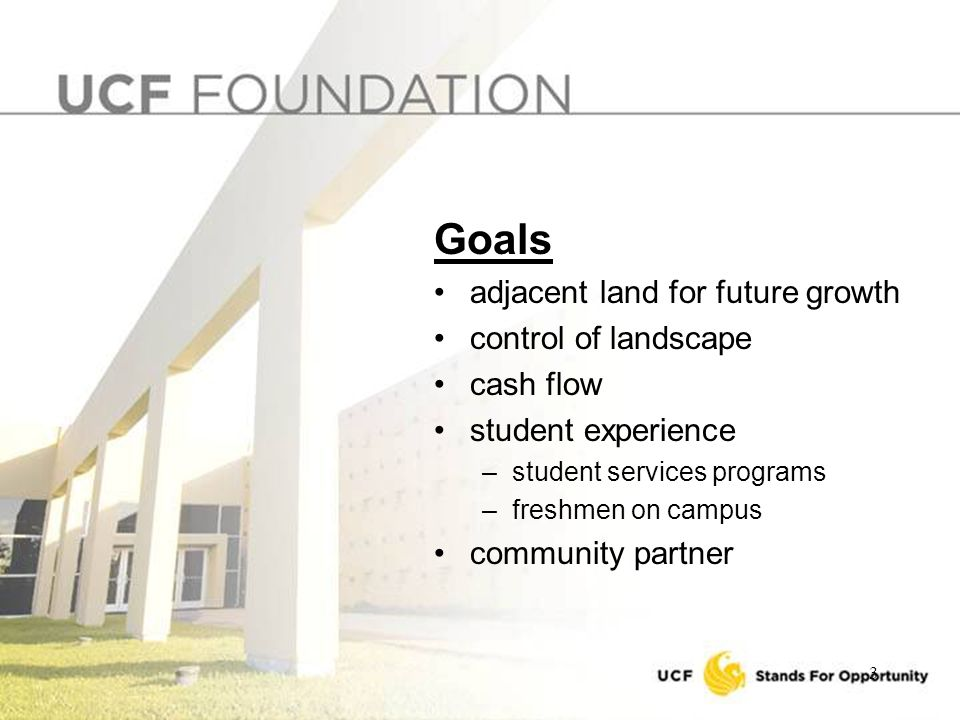 3 Goals adjacent land for future growth control of landscape cash flow student experience –student services programs –freshmen on campus community partner