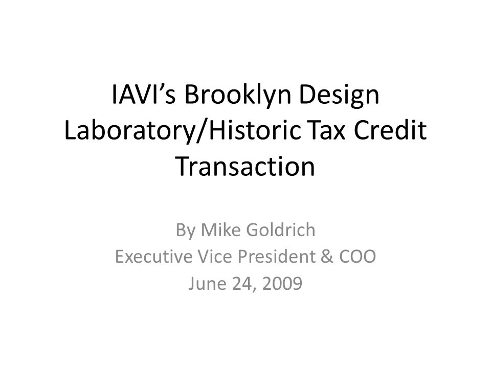 IAVIs Brooklyn Design Laboratory/Historic Tax Credit Transaction By Mike Goldrich Executive Vice President & COO June 24, 2009