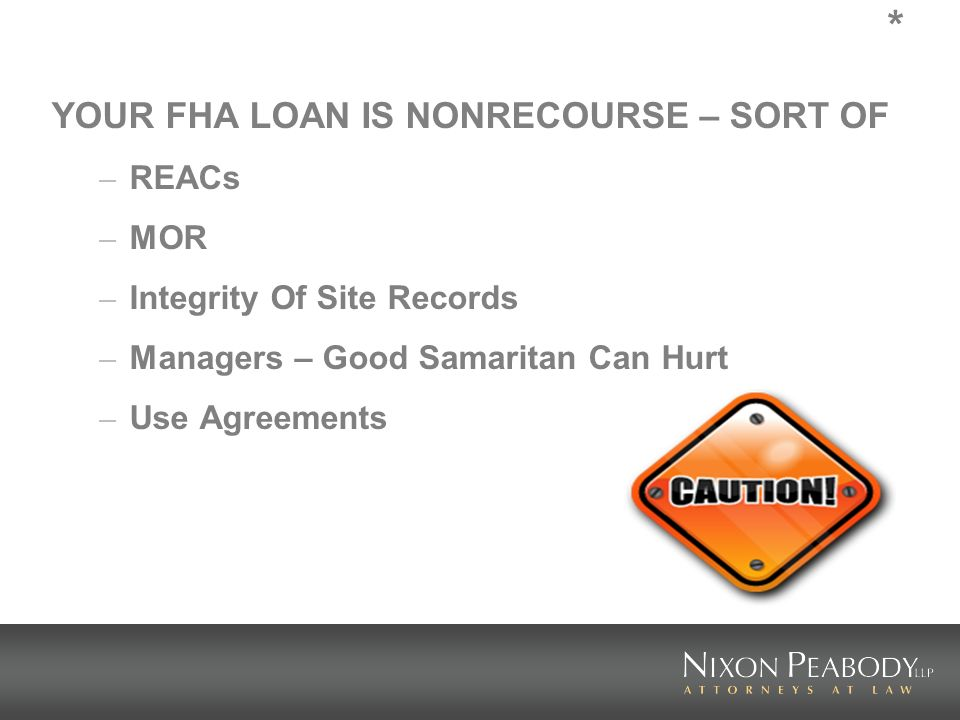 * YOUR FHA LOAN IS NONRECOURSE – SORT OF – REACs – MOR – Integrity Of Site Records – Managers – Good Samaritan Can Hurt – Use Agreements
