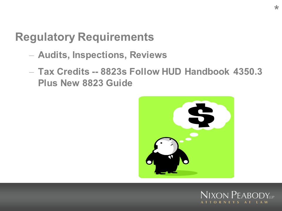 * Regulatory Requirements – Audits, Inspections, Reviews – Tax Credits s Follow HUD Handbook Plus New 8823 Guide