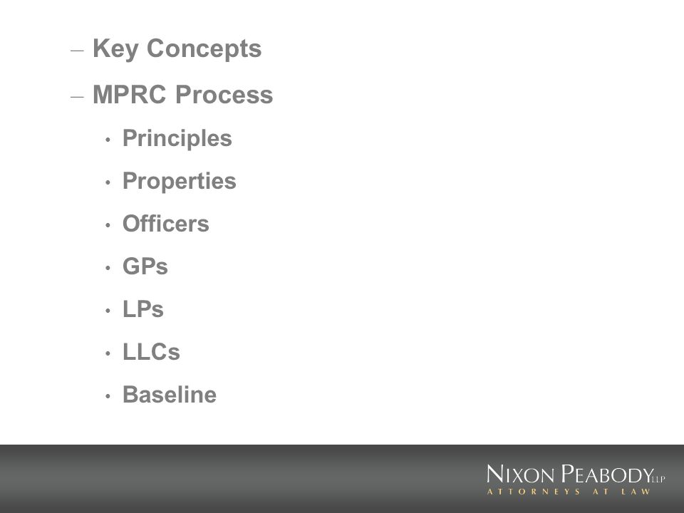 – Key Concepts – MPRC Process Principles Properties Officers GPs LPs LLCs Baseline