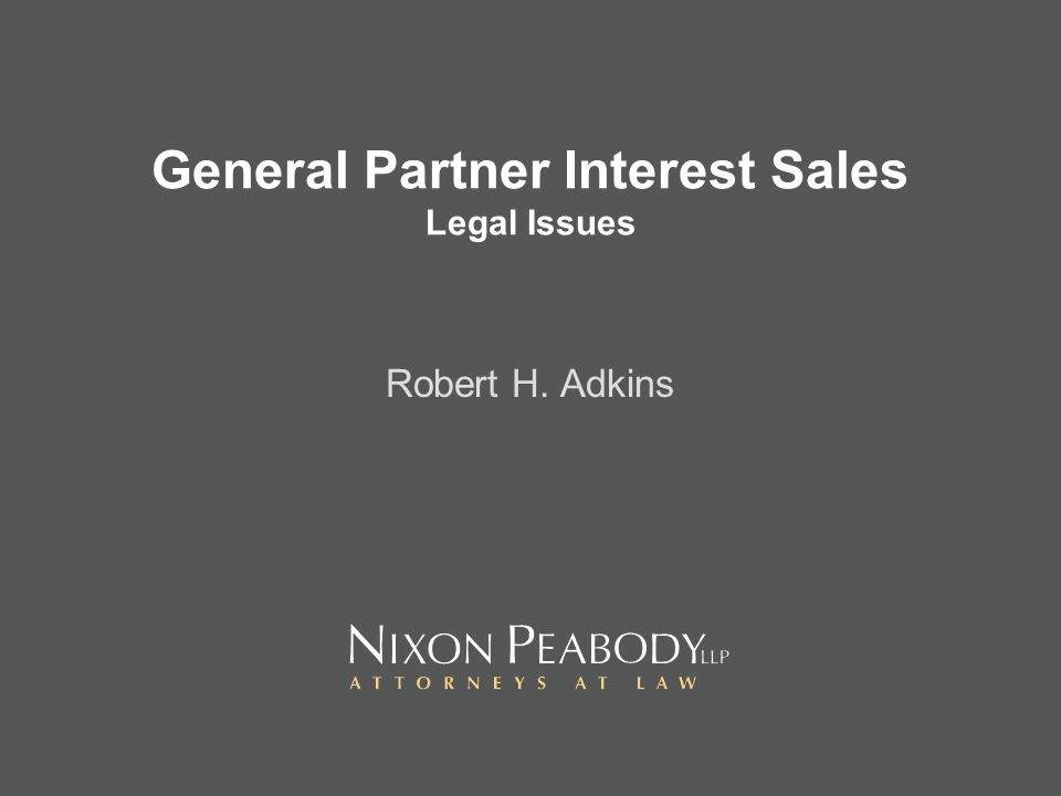 General Partner Interest Sales Legal Issues Robert H. Adkins