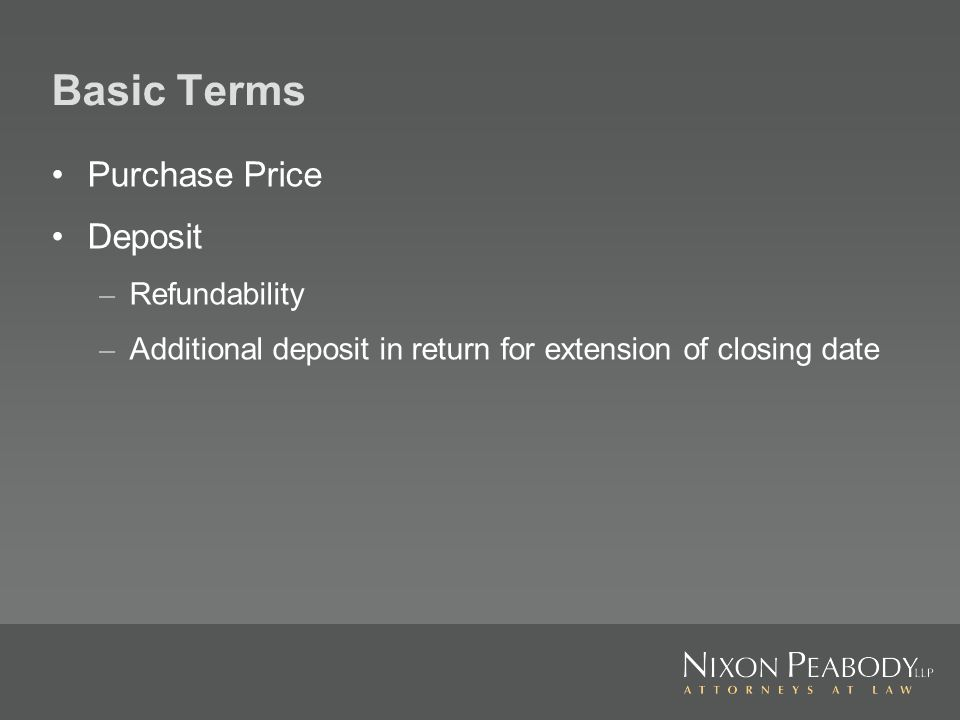Basic Terms Purchase Price Deposit – Refundability – Additional deposit in return for extension of closing date
