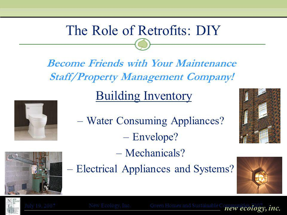 new ecology, inc. July 19, 2007 New Ecology, Inc. Green Homes and Sustainable Communities 2007 The Role of Retrofits: DIY Building Inventory –Water Co