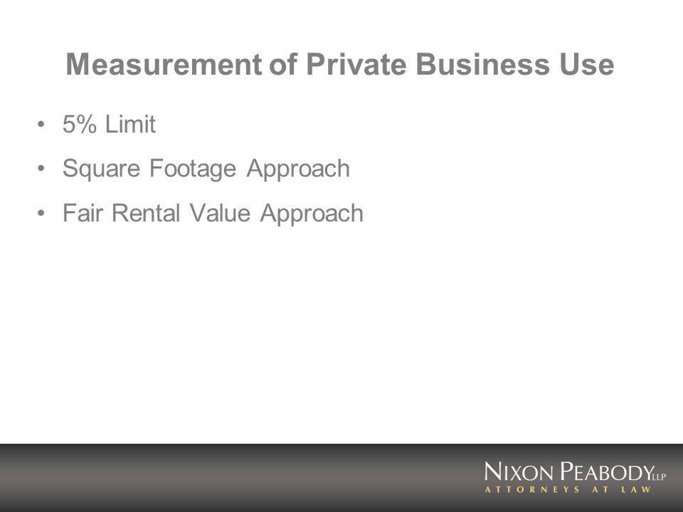 Measurement of Private Business Use 5% Limit Square Footage Approach Fair Rental Value Approach