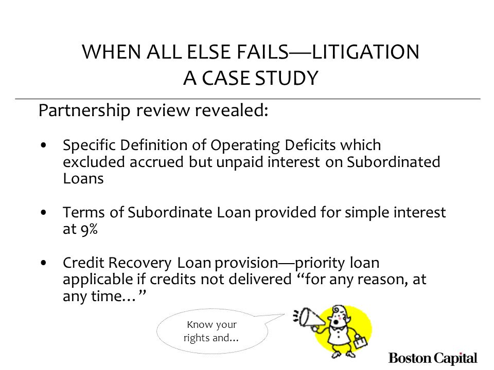 WHEN ALL ELSE FAILSLITIGATION A CASE STUDY Partnership review revealed: Specific Definition of Operating Deficits which excluded accrued but unpaid in