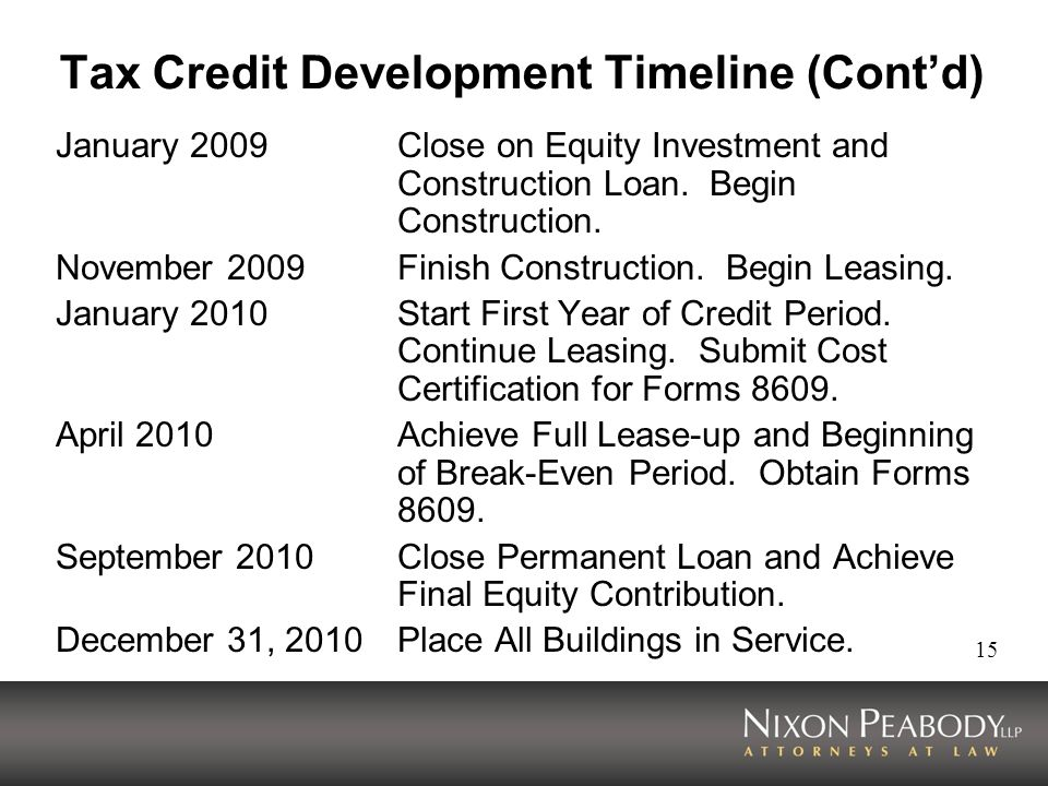 15 Tax Credit Development Timeline (Contd) January 2009Close on Equity Investment and Construction Loan.