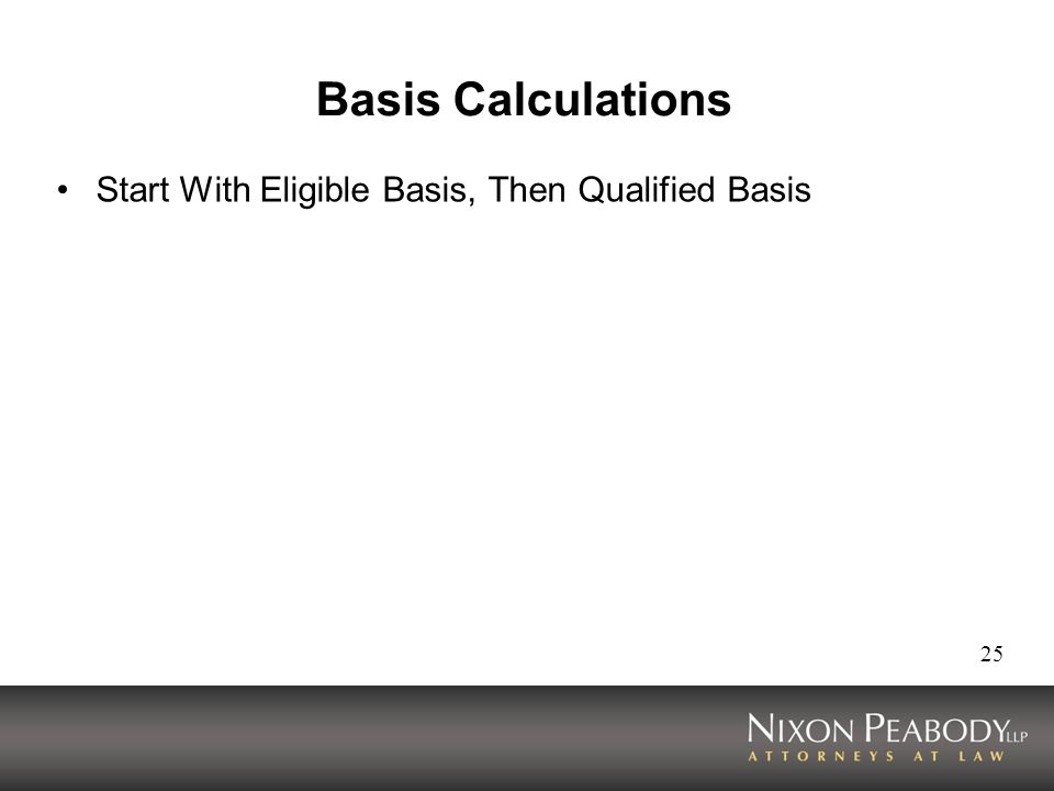 25 Basis Calculations Start With Eligible Basis, Then Qualified Basis