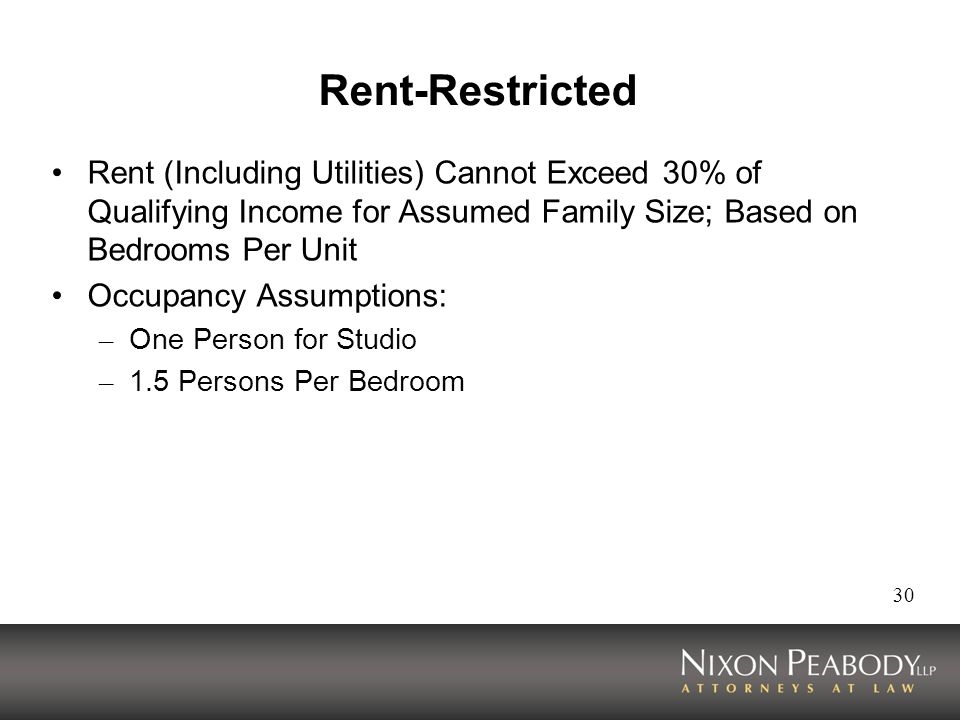 30 Rent-Restricted Rent (Including Utilities) Cannot Exceed 30% of Qualifying Income for Assumed Family Size; Based on Bedrooms Per Unit Occupancy Assumptions: – One Person for Studio – 1.5 Persons Per Bedroom