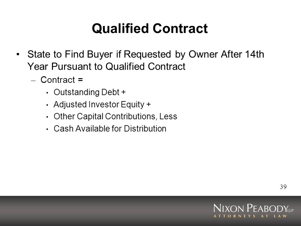 39 Qualified Contract State to Find Buyer if Requested by Owner After 14th Year Pursuant to Qualified Contract – Contract = Outstanding Debt + Adjusted Investor Equity + Other Capital Contributions, Less Cash Available for Distribution