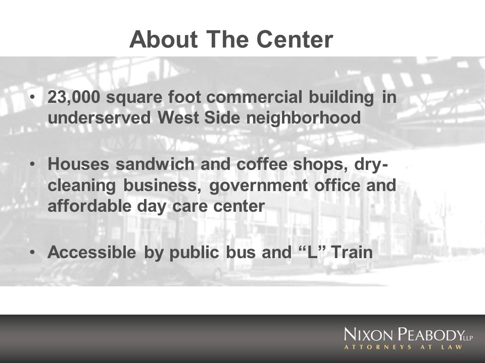 About The Center 23,000 square foot commercial building in underserved West Side neighborhood Houses sandwich and coffee shops, dry- cleaning business