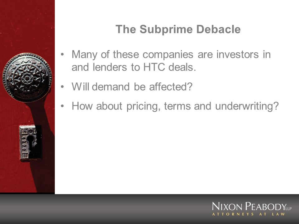 The Subprime Debacle Many of these companies are investors in and lenders to HTC deals. Will demand be affected? How about pricing, terms and underwri
