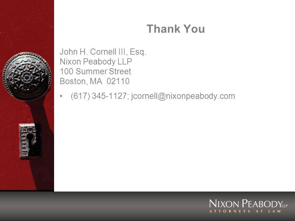 Thank You John H. Cornell III, Esq. Nixon Peabody LLP 100 Summer Street Boston, MA 02110 (617) 345-1127; jcornell@nixonpeabody.com