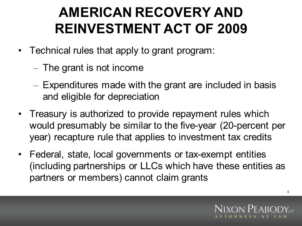 8 AMERICAN RECOVERY AND REINVESTMENT ACT OF 2009 Technical rules that apply to grant program: – The grant is not income – Expenditures made with the g