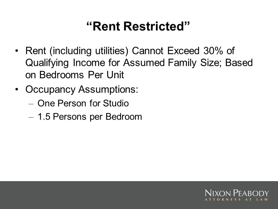 Rent Restricted Rent (including utilities) Cannot Exceed 30% of Qualifying Income for Assumed Family Size; Based on Bedrooms Per Unit Occupancy Assump