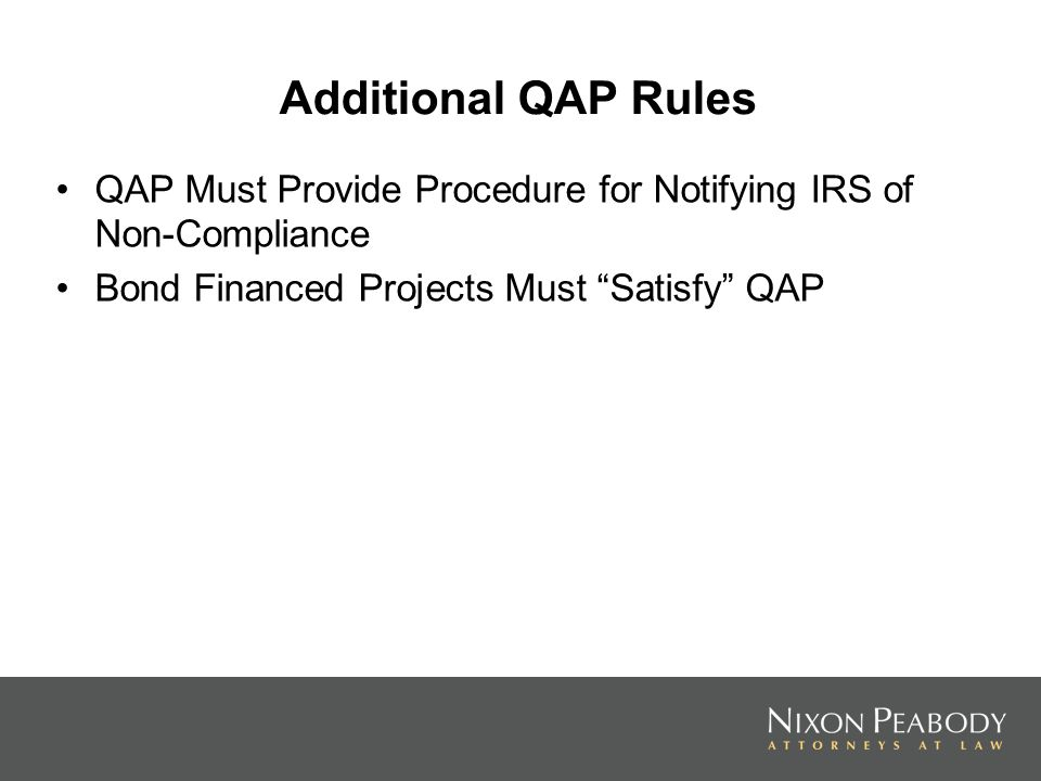 Additional QAP Rules QAP Must Provide Procedure for Notifying IRS of Non-Compliance Bond Financed Projects Must Satisfy QAP