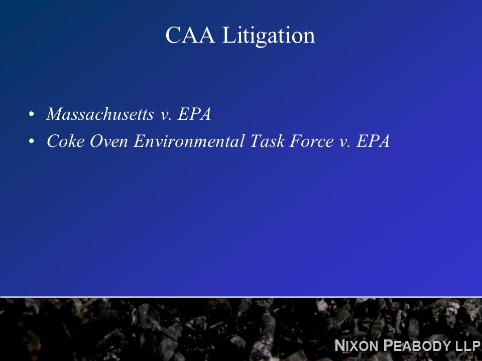 N IXON P EABODY LLP CAA Litigation Massachusetts v. EPA Coke Oven Environmental Task Force v. EPA