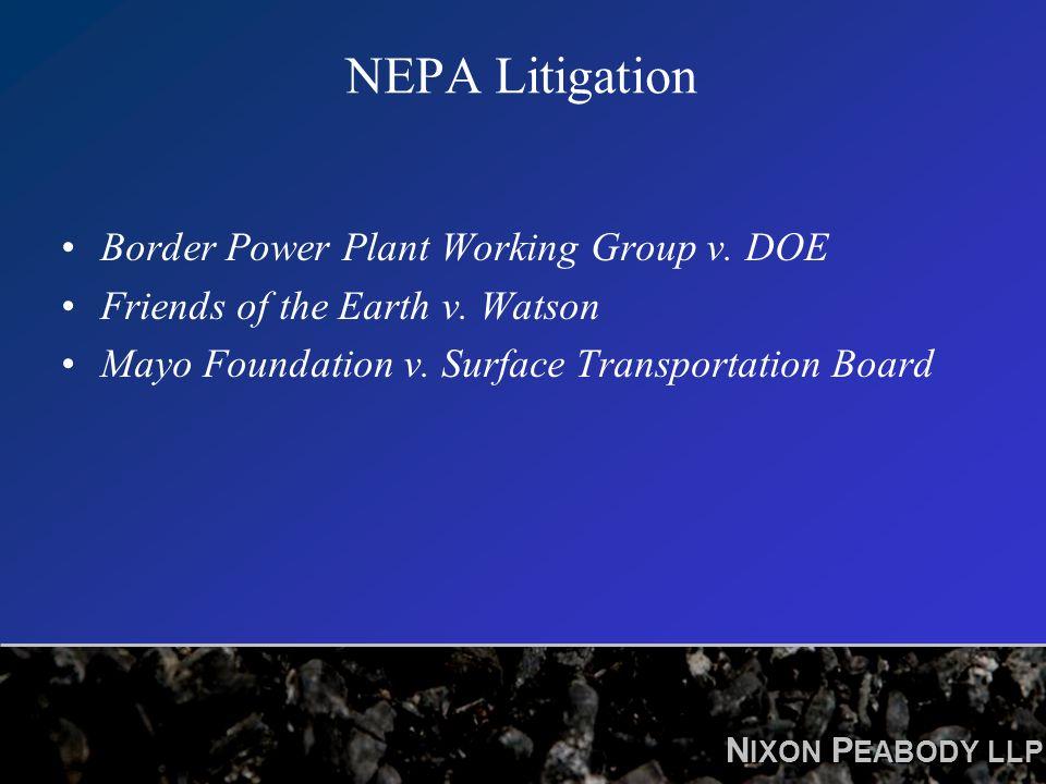 N IXON P EABODY LLP NEPA Litigation Border Power Plant Working Group v. DOE Friends of the Earth v. Watson Mayo Foundation v. Surface Transportation B