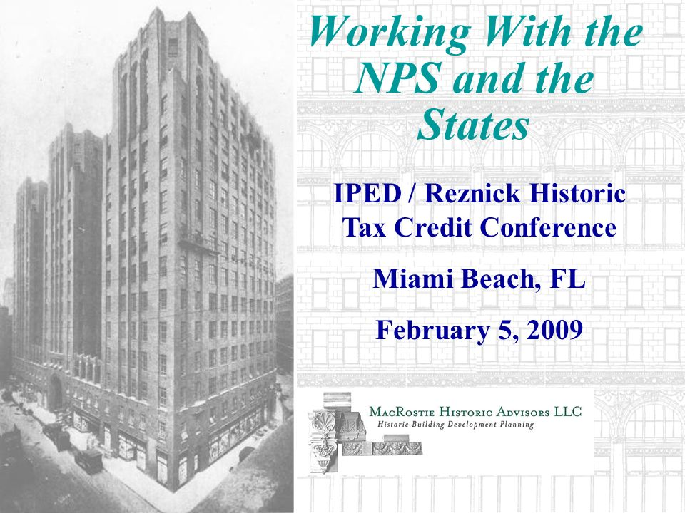 Working With the NPS and the States IPED / Reznick Historic Tax Credit Conference Miami Beach, FL February 5, 2009