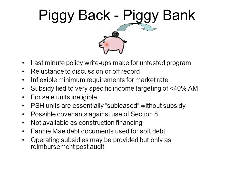 Last minute policy write-ups make for untested program Reluctance to discuss on or off record Inflexible minimum requirements for market rate Subsidy