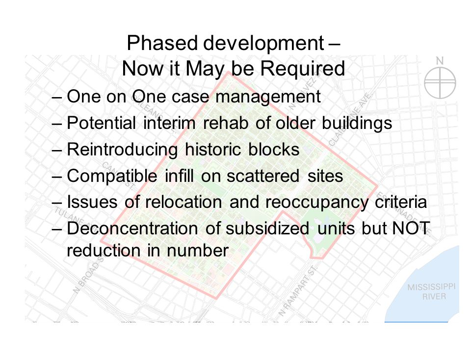 –One on One case management –Potential interim rehab of older buildings –Reintroducing historic blocks –Compatible infill on scattered sites –Issues of relocation and reoccupancy criteria –Deconcentration of subsidized units but NOT reduction in number Phased development – Now it May be Required