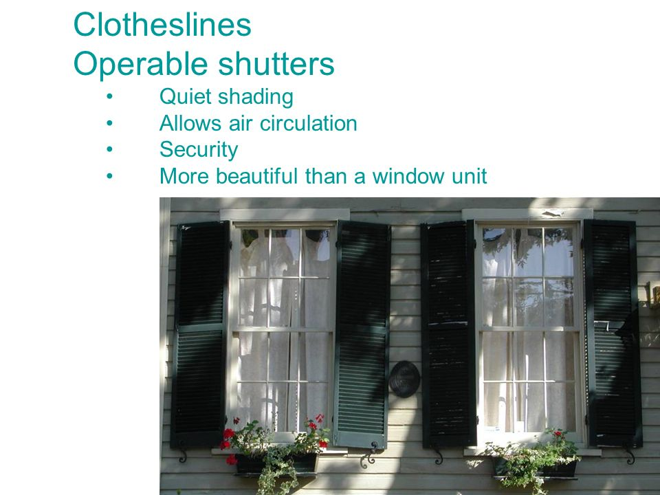 Clotheslines Operable shutters Quiet shading Allows air circulation Security More beautiful than a window unit