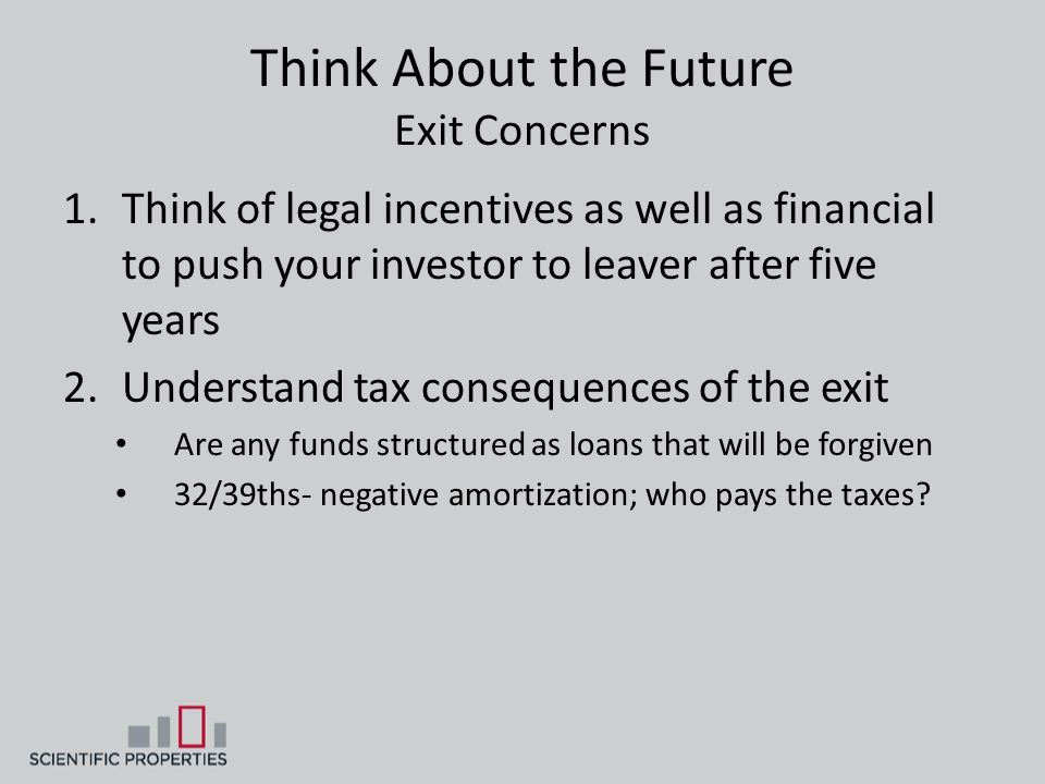 Think About the Future Exit Concerns 1.Think of legal incentives as well as financial to push your investor to leaver after five years 2.Understand ta