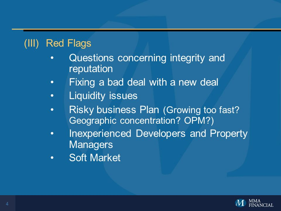 4 (III)Red Flags Questions concerning integrity and reputation Fixing a bad deal with a new deal Liquidity issues Risky business Plan (Growing too fast.