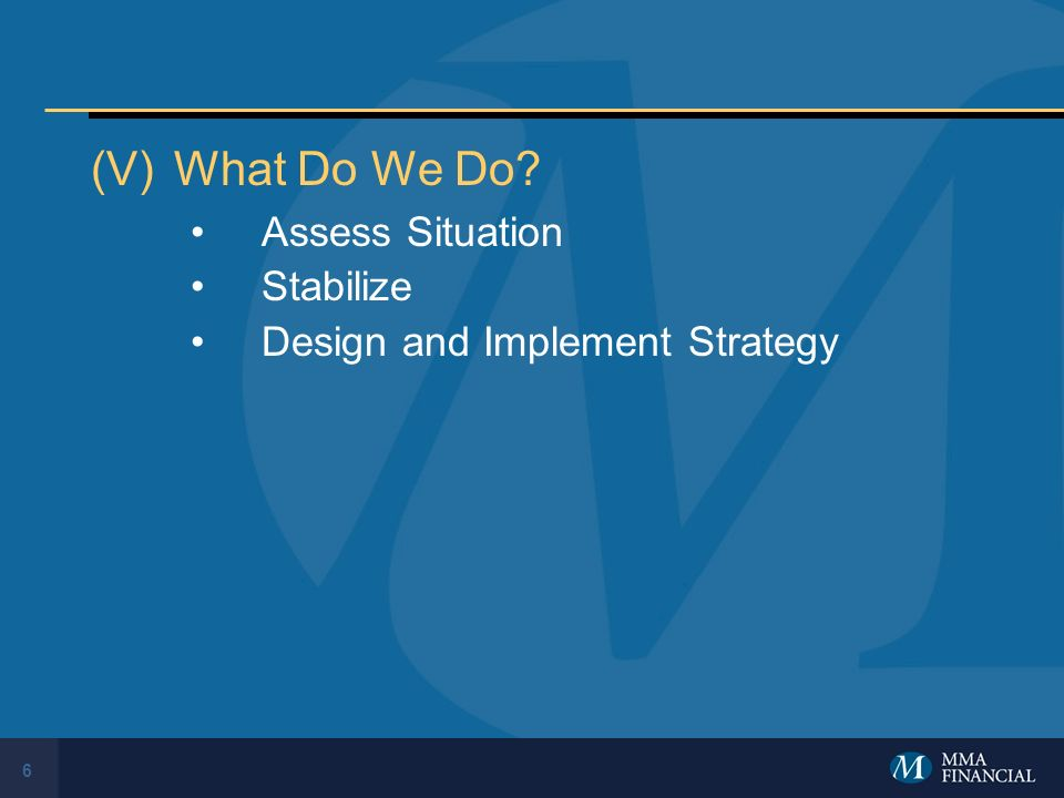 6 (V)What Do We Do Assess Situation Stabilize Design and Implement Strategy