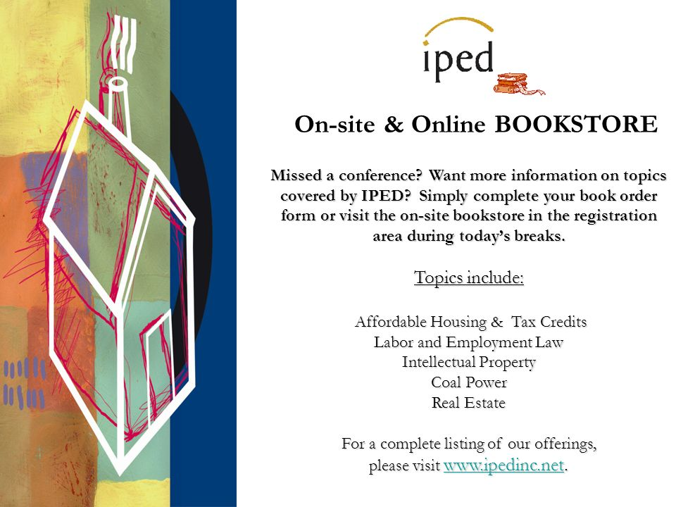 On-site & Online BOOKSTORE Missed a conference. Want more information on topics covered by IPED.