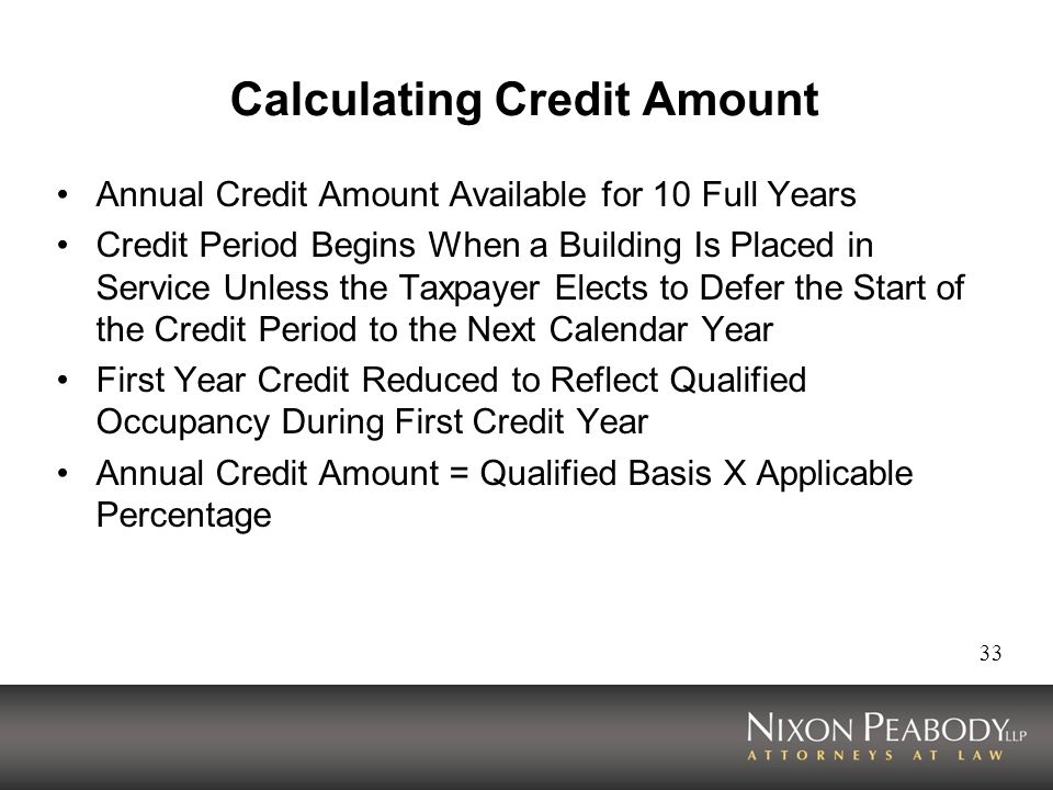 33 Calculating Credit Amount Annual Credit Amount Available for 10 Full Years Credit Period Begins When a Building Is Placed in Service Unless the Tax