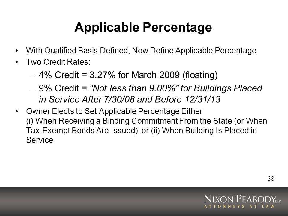 38 Applicable Percentage With Qualified Basis Defined, Now Define Applicable Percentage Two Credit Rates: – 4% Credit = 3.27% for March 2009 (floating