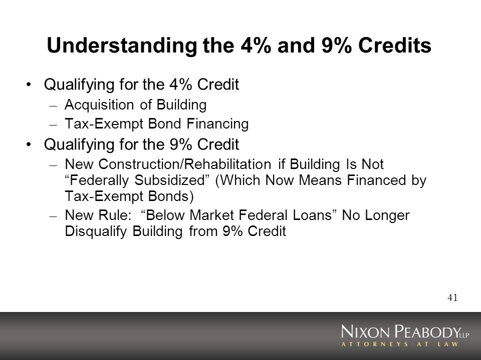 41 Understanding the 4% and 9% Credits Qualifying for the 4% Credit – Acquisition of Building – Tax-Exempt Bond Financing Qualifying for the 9% Credit