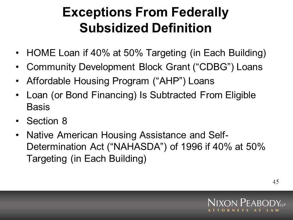 45 Exceptions From Federally Subsidized Definition HOME Loan if 40% at 50% Targeting (in Each Building) Community Development Block Grant (CDBG) Loans