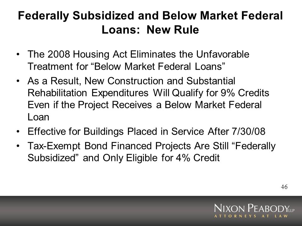 46 Federally Subsidized and Below Market Federal Loans: New Rule The 2008 Housing Act Eliminates the Unfavorable Treatment for Below Market Federal Lo