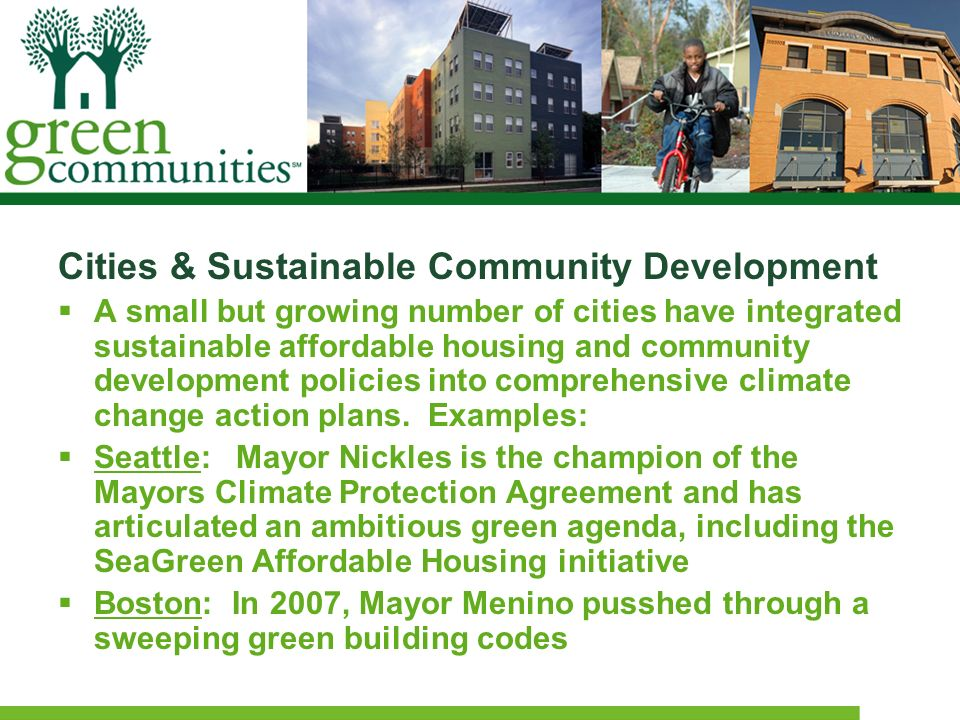 Cities & Sustainable Community Development A small but growing number of cities have integrated sustainable affordable housing and community developme