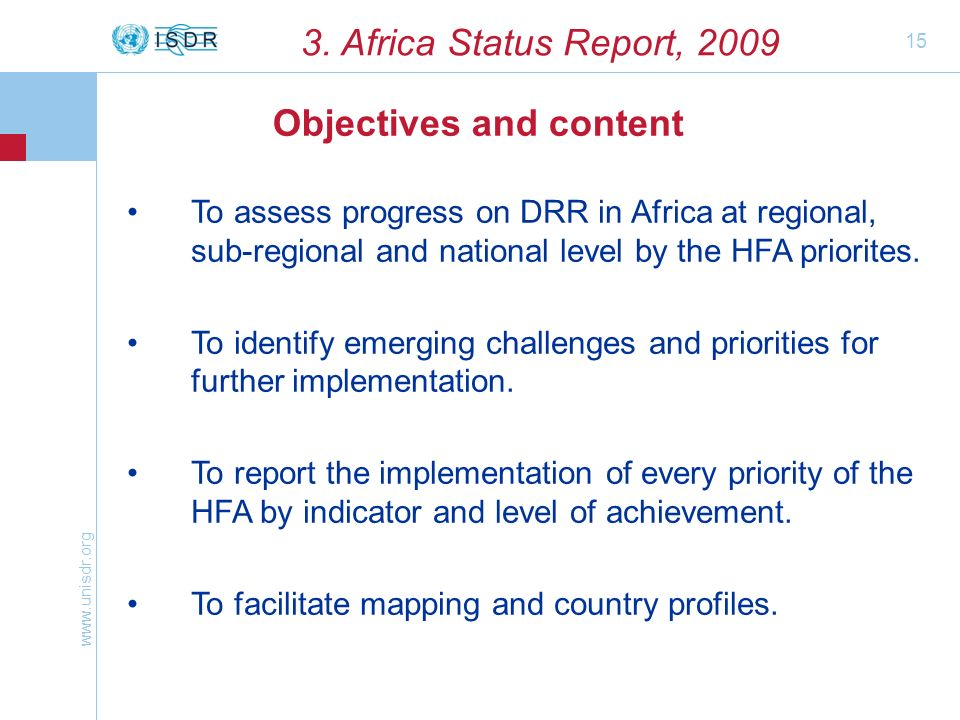 www.unisdr.org 15 3. Africa Status Report, 2009 To assess progress on DRR in Africa at regional, sub-regional and national level by the HFA priorites.
