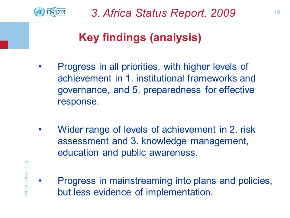 www.unisdr.org 19 3. Africa Status Report, 2009 Progress in all priorities, with higher levels of achievement in 1. institutional frameworks and gover