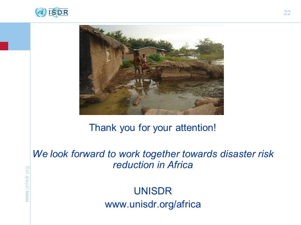 www.unisdr.org 22 Thank you for your attention! We look forward to work together towards disaster risk reduction in Africa UNISDR www.unisdr.org/afric
