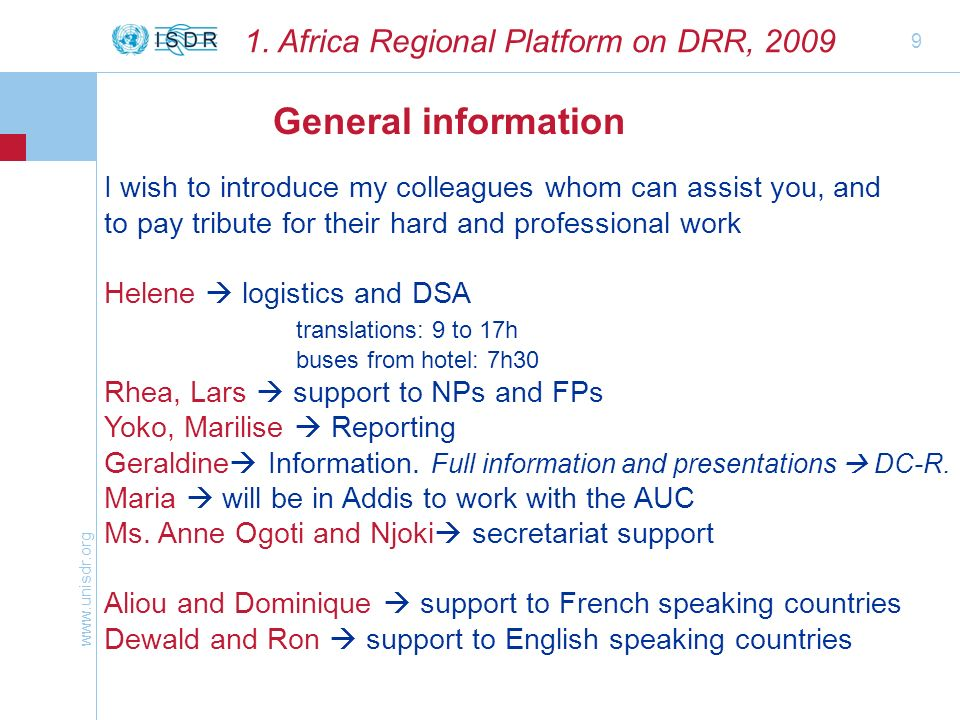 www.unisdr.org 9 General information 1. Africa Regional Platform on DRR, 2009 I wish to introduce my colleagues whom can assist you, and to pay tribut