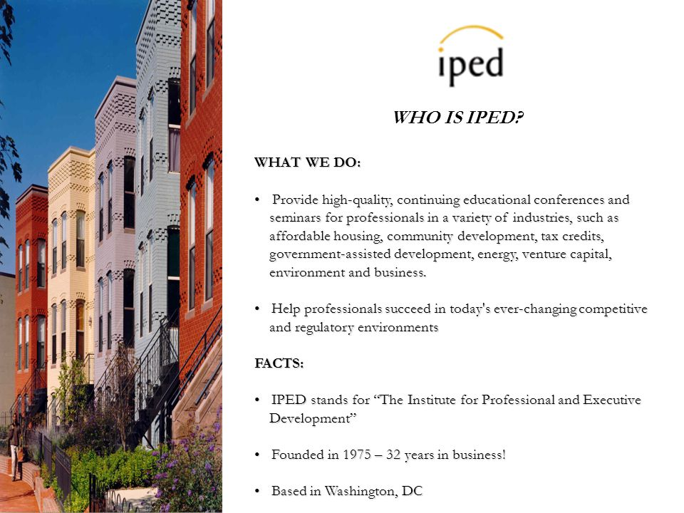 WHO IS IPED? WHAT WE DO: Provide high-quality, continuing educational conferences and Provide high-quality, continuing educational conferences and sem