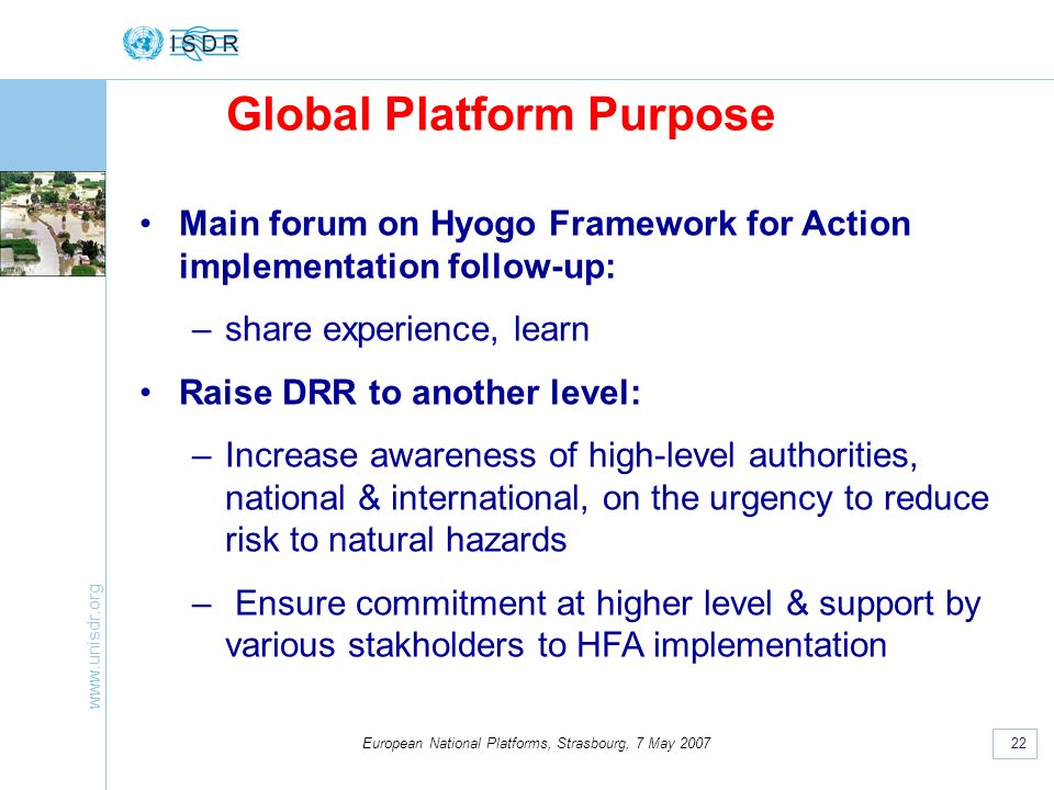www.unisdr.org 22 European National Platforms, Strasbourg, 7 May 2007 Global Platform Purpose Main forum on Hyogo Framework for Action implementation