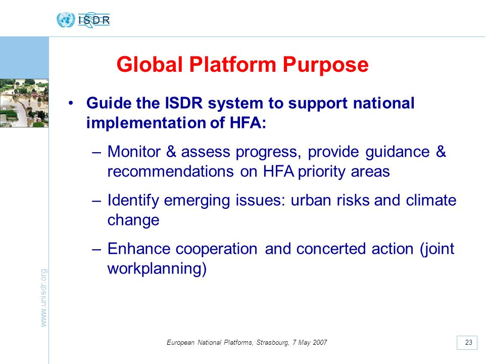 www.unisdr.org 23 European National Platforms, Strasbourg, 7 May 2007 Global Platform Purpose Guide the ISDR system to support national implementation