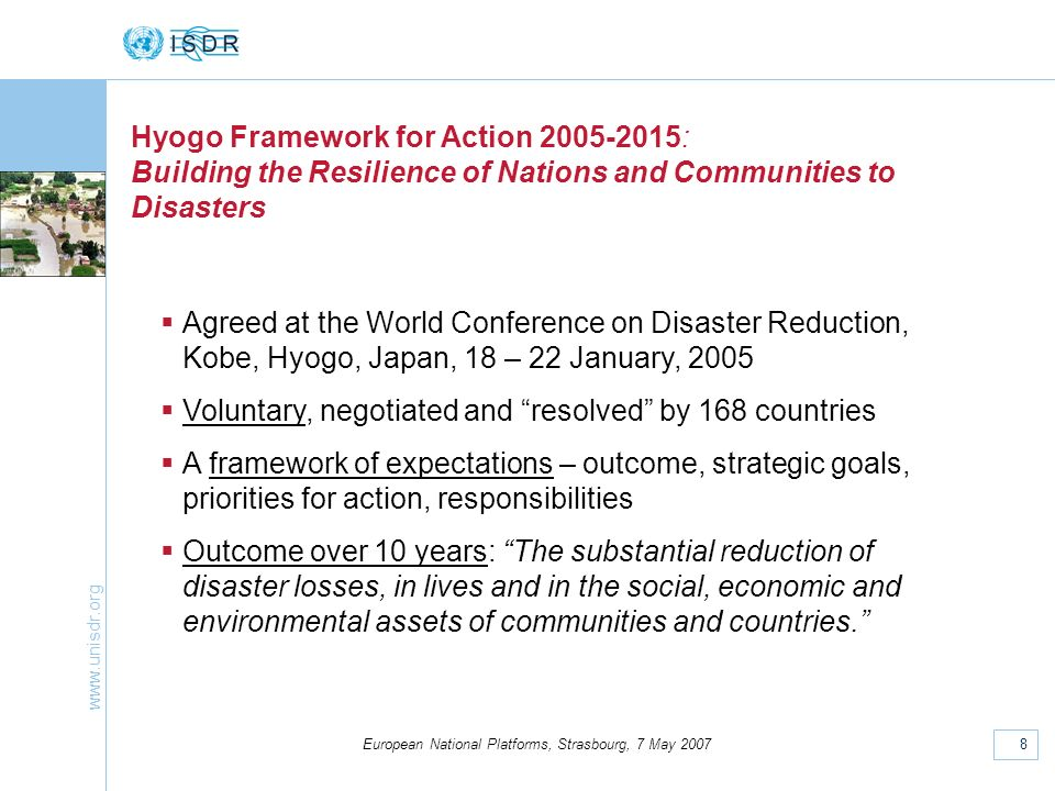 www.unisdr.org 8 European National Platforms, Strasbourg, 7 May 2007 Hyogo Framework for Action 2005-2015: Building the Resilience of Nations and Comm